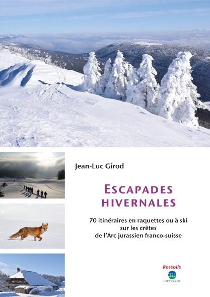 Escapades hivernales : 70 itinéraires en raquette ou à ski sur les crêtes de l'arc jurassien franco-suisse
